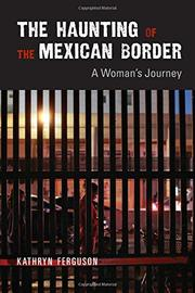 THE HAUNTING OF THE MEXICAN BORDER by Kathryn Ferguson