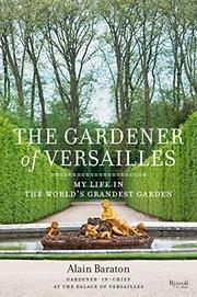 THE GARDENER OF VERSAILLES by Alain Baraton
