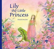 LILY THE LITTLE PRINCESS by Daniela Drescher
