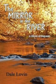 THE MIRROR IN THE RIVER by Dale Lovin