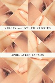 VIRGIN AND OTHER STORIES by April Ayers Lawson