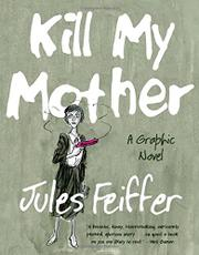KILL MY MOTHER by Jules Feiffer