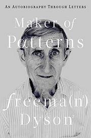 MAKER OF PATTERNS by Freeman Dyson