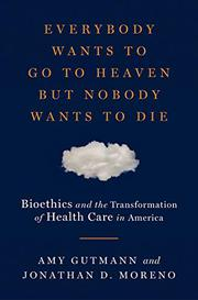 EVERYBODY WANTS TO GO TO HEAVEN BUT NOBODY WANTS TO DIE by Amy Gutmann