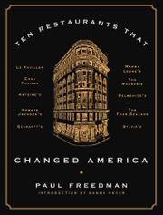 TEN RESTAURANTS THAT CHANGED AMERICA by Paul Freedman