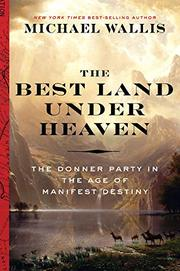 THE BEST LAND UNDER HEAVEN by Michael Wallis
