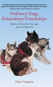 ORDINARY DOGS, EXTRAORDINARY FRIENDSHIPS by Pam Flowers