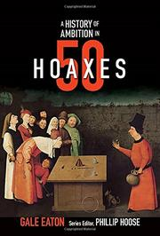 A HISTORY OF AMBITION IN 50 HOAXES by Gale Eaton