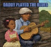 DADDY PLAYED THE BLUES by Michael Garland
