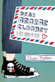 DEAR GEORGE CLOONEY PLEASE MARRY MY MOM by Susin Nielsen