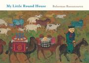 MY LITTLE ROUND HOUSE by Bolormaa Baasansuren