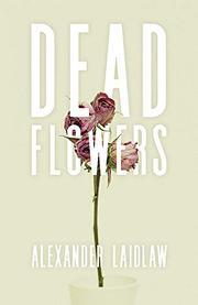 DEAD FLOWERS by Alexander Laidlaw