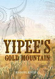 YIPEE'S GOLD MOUNTAIN by Raquel Rivera
