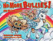 NO MORE BULLIES! / ¡NO MÁS BULLIES! by Rudolfo Anaya