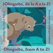 ¡OLINGUITO, DE LA A A LA Z! / OLINGUITO, FROM A TO Z! by Lulu Delacre