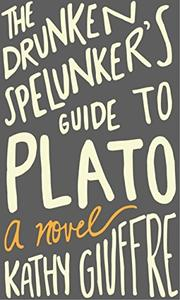 THE DRUNKEN SPELUNKER'S GUIDE TO PLATO by Kathy Giuffre