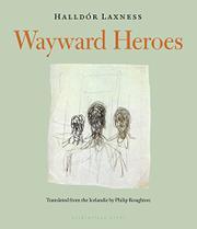 WAYWARD HEROES by Halldór Laxness