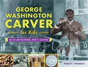 GEORGE WASHINGTON CARVER FOR KIDS by Peggy Thomas