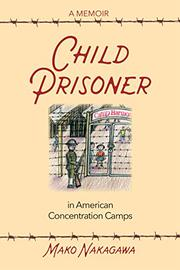 CHILD PRISONER IN AMERICAN CONCENTRATION CAMPS by Mako Nakagawa