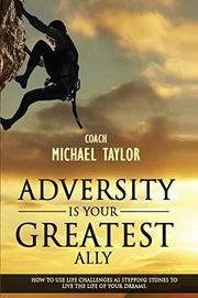 Adversity Is Your Greatest Ally by Michael Taylor