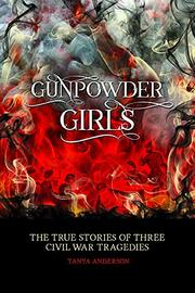 GUNPOWDER GIRLS by Tanya Anderson