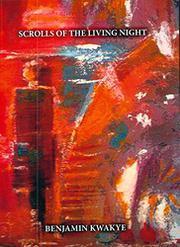 Scrolls of the Living Night by Benjamin Kwakye