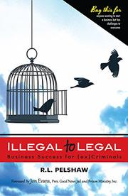 ILLEGAL TO LEGAL by R.L. Pelshaw