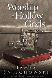 WORSHIP OF HOLLOW GODS by James Sniechowski