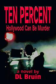 Ten Percent -Hollywood Can Be Murder by D. L. Bruin