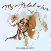 MY AFRIKAH HAIR by Melanie L. Houston