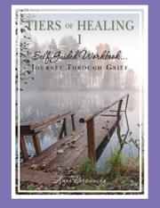 Tiers of Healing I Self Guided Workbook...Journey Through Grief by Anne Browning
