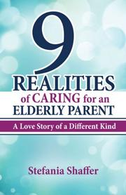9 REALITIES OF CARING FOR AN ELDERLY PARENT by Stefania Shaffer