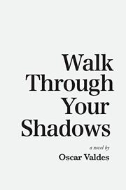 WALK THROUGH YOUR SHADOWS by Oscar Valdes
