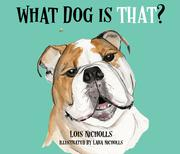 WHAT DOG IS THAT? by Lois Nicholls
