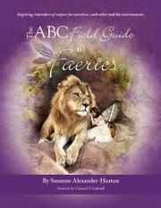 The ABC Field Guide to Faeries by Susanne Alexander-Heaton