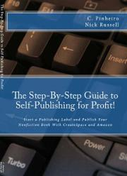 THE STEP-BY-STEP GUIDE TO SELF-PUBLISHING FOR PROFIT! by C. with Nick Russell Pinheiro