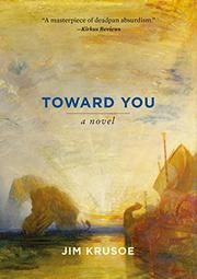 TOWARD YOU by Jim Krusoe