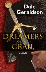 DREAMERS OF THE GRAIL by Dale  Geraldson