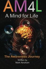A MIND FOR LIFE by Mark Abraham