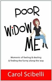 POOR WIDOW ME by Carol Scibelli