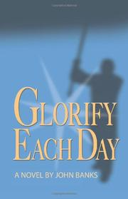 GLORIFY EACH DAY by John Banks
