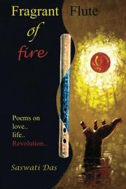 FRAGRANT FLUTE OF FIRE by Saswati  Das