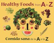 HEALTHY FOODS FROM A TO Z / COMIDA SANA DEL LA A AL LA Z by Stephanie Maze