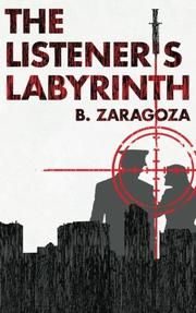 THE LISTENER'S LABYRINTH by B. Zaragoza