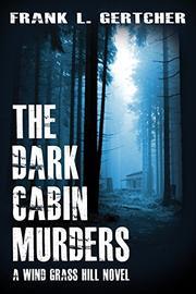 THE DARK CABIN MURDERS by Frank L.  Gertcher