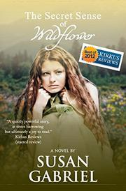 THE SECRET SENSE OF WILDFLOWER by Susan Gabriel