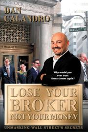 Lose Your Broker Not Your Money by Dan Calandro