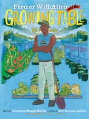 FARMER WILL ALLEN AND THE GROWING TABLE by Jacqueline Briggs Martin