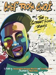 CHEF ROY CHOI AND THE STREET FOOD REMIX by Jacqueline Briggs Martin