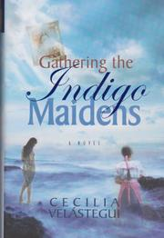 GATHERING THE INDIGO MAIDENS by Cecilia Velástegui